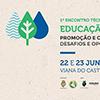 1º Encontro Técnico de Educação Ambiental, Viana do Castelo 22 e 23 De Junho de 2017
