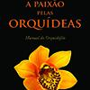 Livro: A paixão pelas orquídeas – Manual do orquidófilo